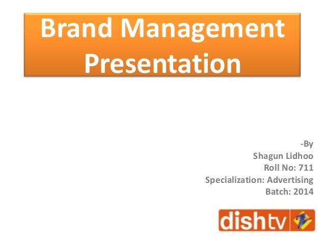 Brand Management Presentation -By Shagun Lidhoo Roll No: 711 Specialization: Advertising Batch: 2014