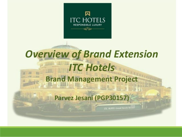 Overview of Brand Extension ITC Hotels Brand Management Project Parvez Jesani (PGP30157)