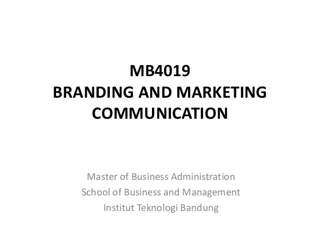 MB4019BRANDING AND MARKETING    COMMUNICATION   Master of Business Administration  School of Business and Management      ...