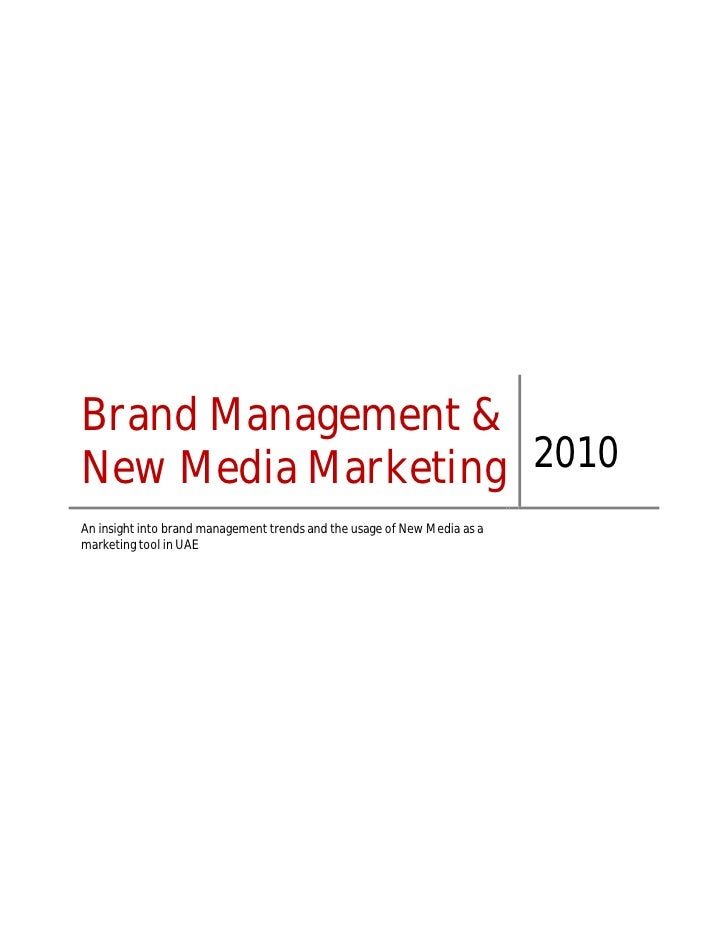 Brand Management &New Media Marketing 2010An insight into brand management trends and the usage of New Media as amarketing...
