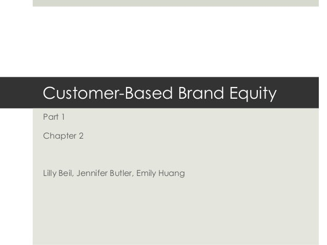 Customer-Based Brand Equity Part 1 Chapter 2 Lilly Beil, Jennifer Butler, Emily Huang
