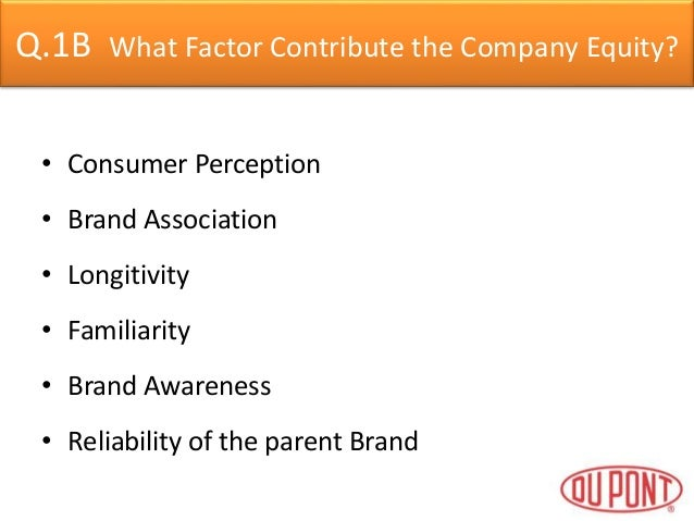 how would you characterize dupont s brand equity Brand equity, brand loyalty and consumer satisfaction janghyeon nam kyungnam university, south korea  el of consumer satisfaction and aaker's (1991) model of .