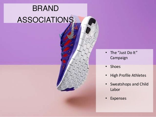 """BRAND ASSOCIATIONS • The """"Just Do It"""" Campaign • Shoes • High Profile  Athletes • Sweatshops and Child Labor • Expenses; 25."""