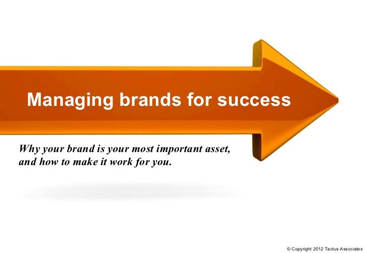 Managing brands for successWhy your brand is your most important asset,and how to make it work for you.                   ...