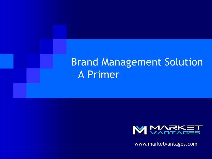 Brand Management Solution – A Primer<br />www.marketvantages.com<br />