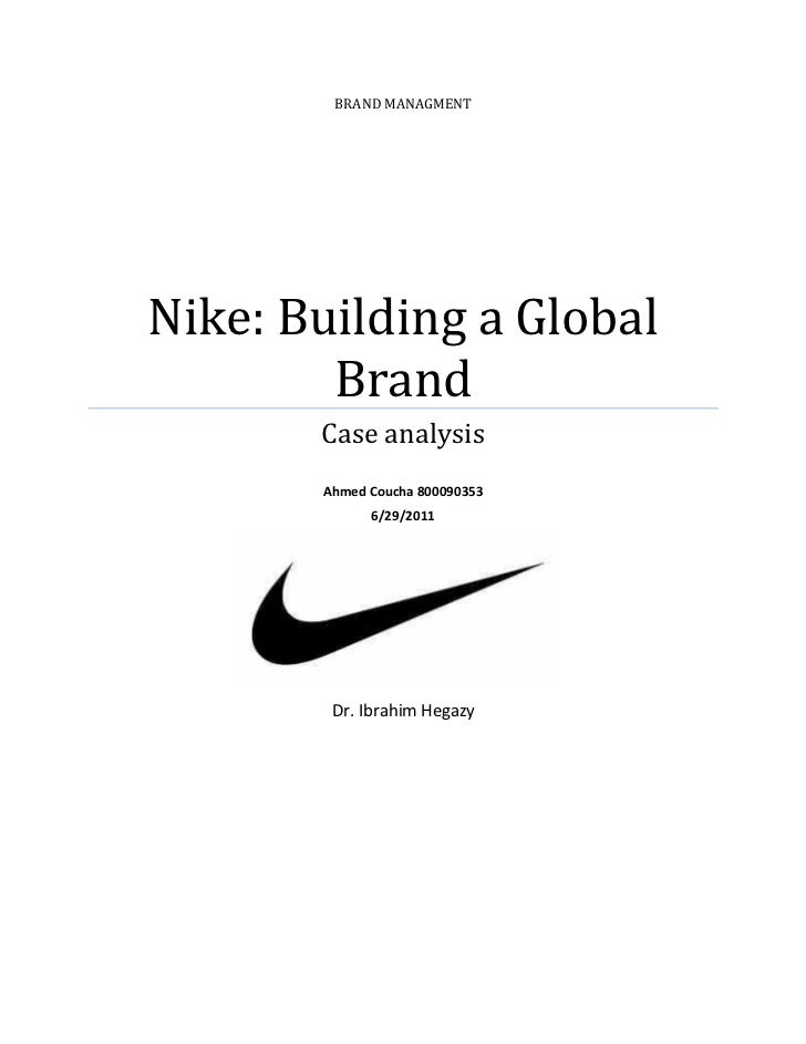BRAND MANAGMENTNike: Building a Global        Brand       Case analysis       Ahmed Coucha 800090353             6/29/2011...