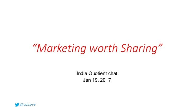 "@adisave ""Marketing worth Sharing"" India Quotient chat Jan 19, 2017"