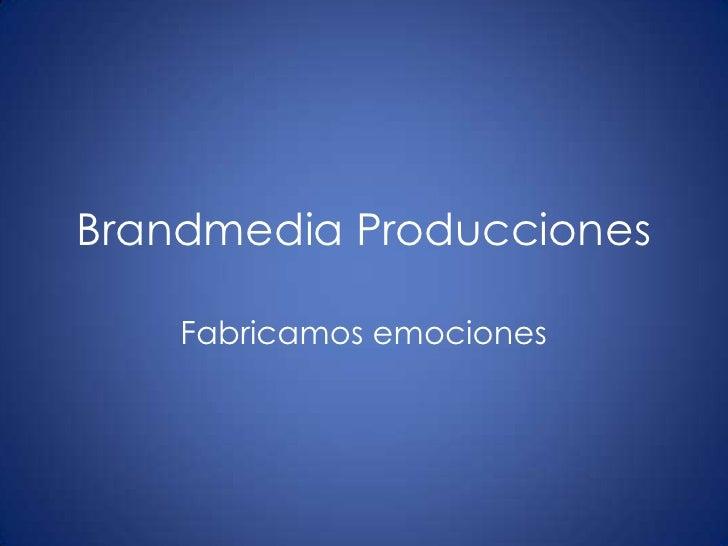 Brandmedia Producciones<br />Fabricamos emociones<br />