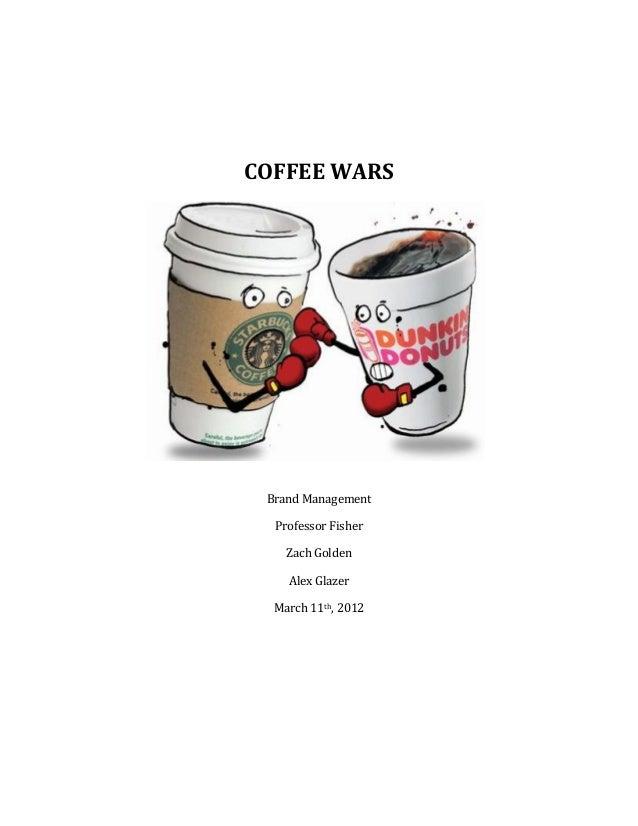 COFFEE WARS Brand Management  Professor Fisher    Zach Golden    Alex Glazer  March 11th, 2012
