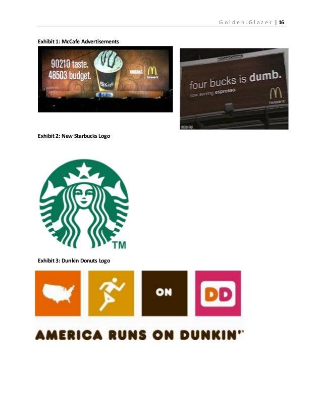 G o l d e n . G l a z e r | 16Exhibit 1: McCafe AdvertisementsExhibit 2: New Starbucks LogoExhibit 3: Dunkin Donuts Logo