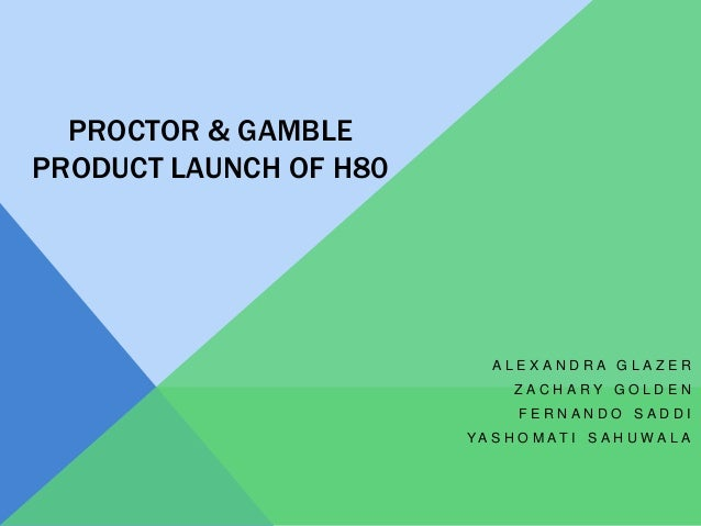 PROCTOR & GAMBLEPRODUCT LAUNCH OF H80                           ALEXANDRA GLAZER                              ZACHARY GOLD...