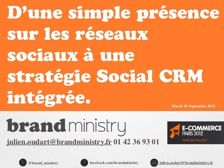 D'une simple présencesur les réseauxsociaux à unestratégie Social CRMintégrée.                                            ...