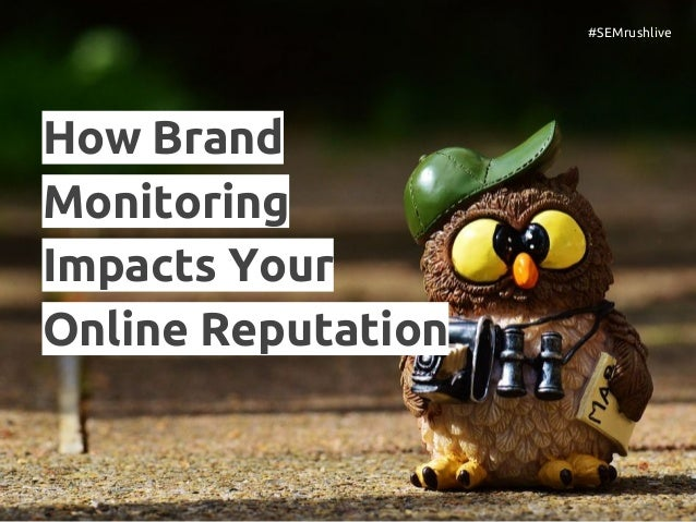 How Brand Monitoring Impacts Your Online Reputation #SEMrushlive