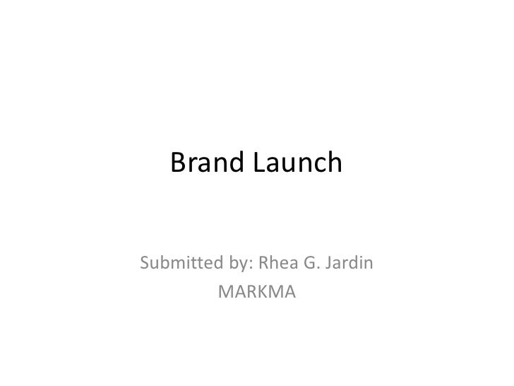 Brand LaunchSubmitted by: Rhea G. Jardin        MARKMA