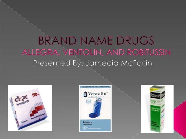 BRAND NAME DRUGSALLEGRA, VENTOLIN, AND ROBITUSSIN<br />Presented By: JameciaMcFarlin<br />
