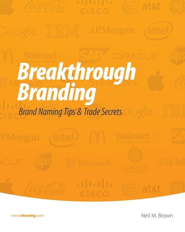 Breakthrough  Branding  Brand Naming Tips & Trade Secrets  www.ideasbig.com  Neil M. Brown