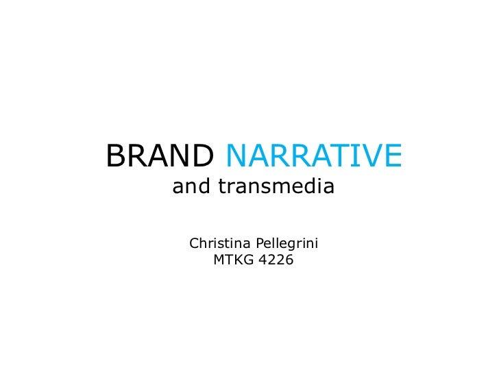 BRAND NARRATIVE   and transmedia    Christina Pellegrini       MTKG 4226