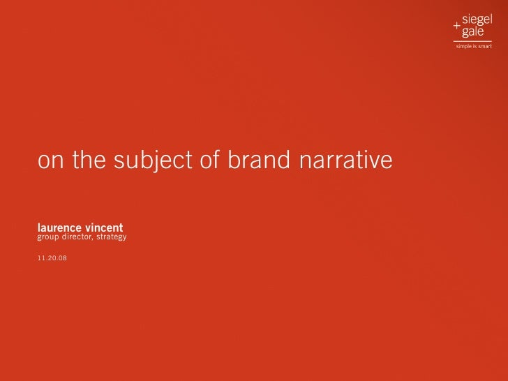 on the subject of brand narrative  laurence vincent group director, strategy  11.20.08