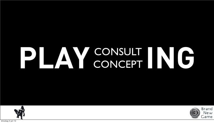 PLAY   CONSULT                           CONCEPT   INGdinsdag 3 juli 12