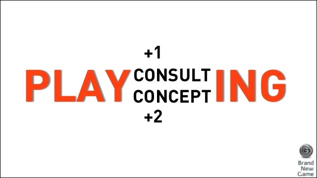 PLAY INGCONSULT CONCEPT +1 ! ! +2