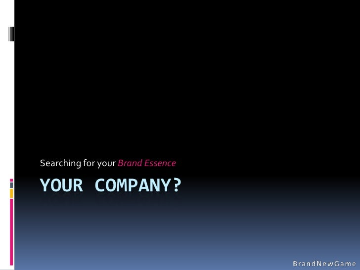 Searching for your Brand Essence  YOUR COMPANY?