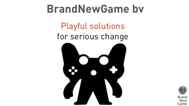 BrandNewGame bv Playful solutions for serious change