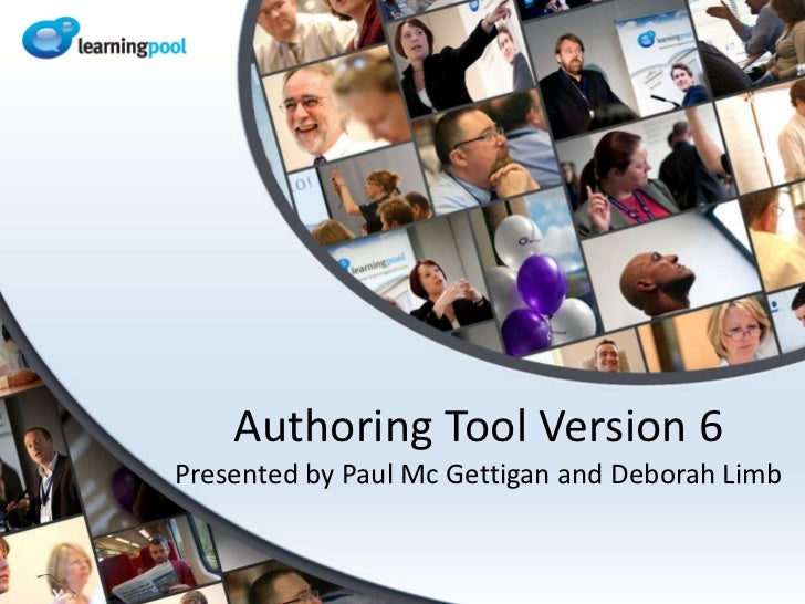 Authoring Tool Version 6 Presented by Paul Mc Gettigan and Deborah Limb