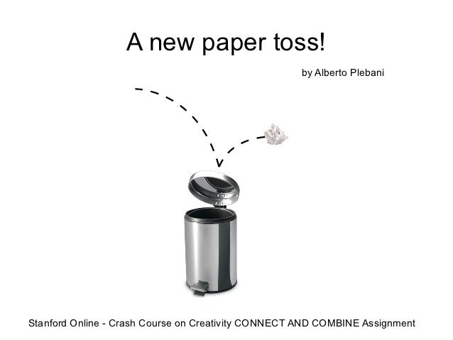 A new paper toss!                                                    by Alberto PlebaniStanford Online - Crash Course on C...