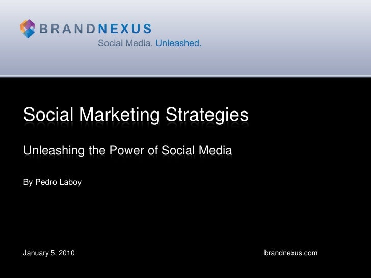 Social Marketing Strategies<br />Unleashing the Power of Social Media<br />By Pedro Laboy<br />January 5, 2010										  ...
