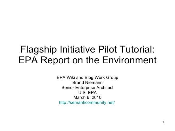 Flagship Initiative Pilot Tutorial: EPA Report on the Environment EPA Wiki and Blog Work Group Brand Niemann Senior Enterp...