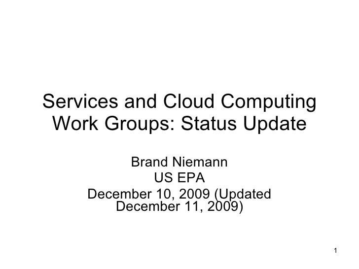 Services and Cloud Computing Work Groups: Status Update Brand Niemann US EPA December 10, 2009 (Updated December 11, 2009)