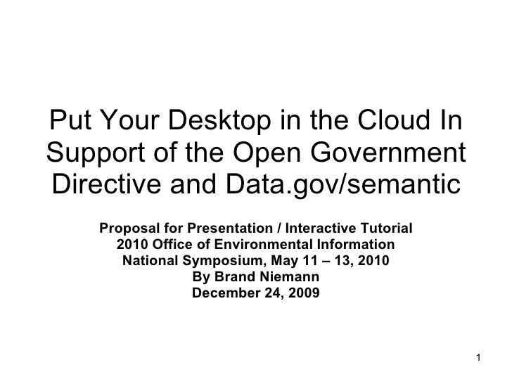 Put Your Desktop in the Cloud In Support of the Open Government Directive and Data.gov/semantic Proposal for Presentation ...