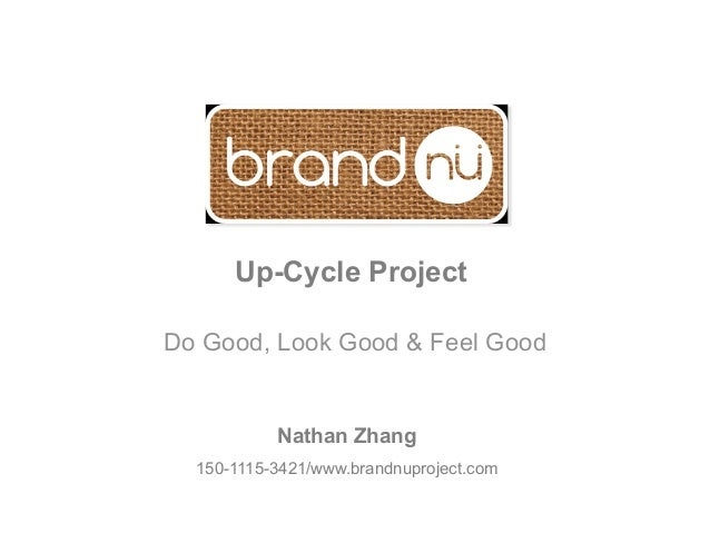 Up-Cycle ProjectDo Good, Look Good & Feel Good           Nathan Zhang  150-1115-3421/www.brandnuproject.com