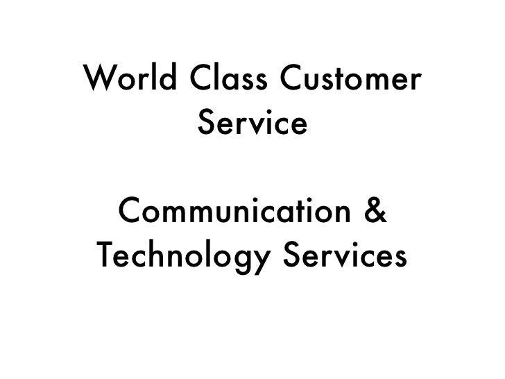 World Class Customer       Service   Communication & Technology Services