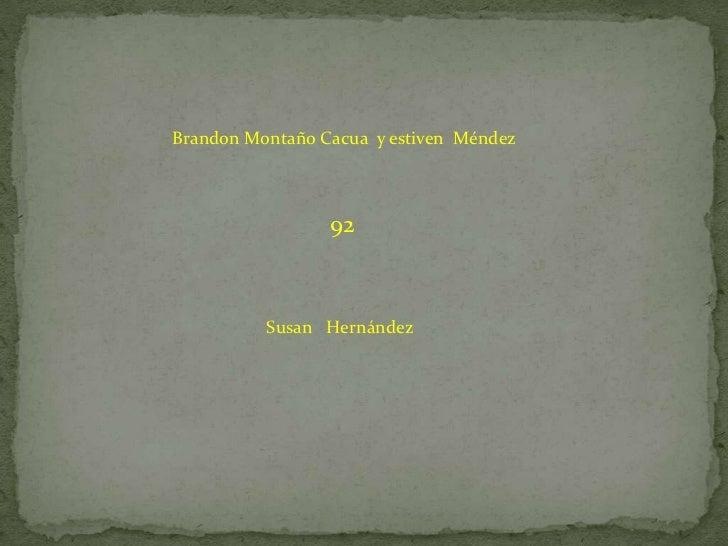 Brandon Montaño Cacua  y estiven  Méndez <br /> 92<br />Susan   Hernández <br />