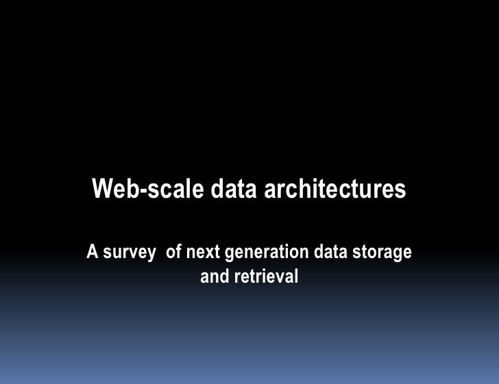 Web-scale data architectures  A survey of next generation data storage              and retrieval