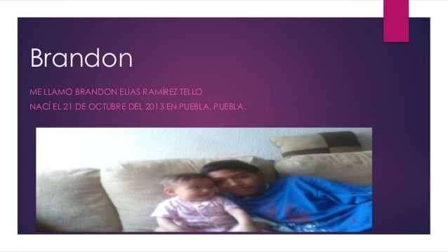 Brandon ME LLAMO BRANDON ELÍAS RAMÍREZ TELLO NACÍ EL 21 DE OCTUBRE DEL 2013 EN PUEBLA, PUEBLA.