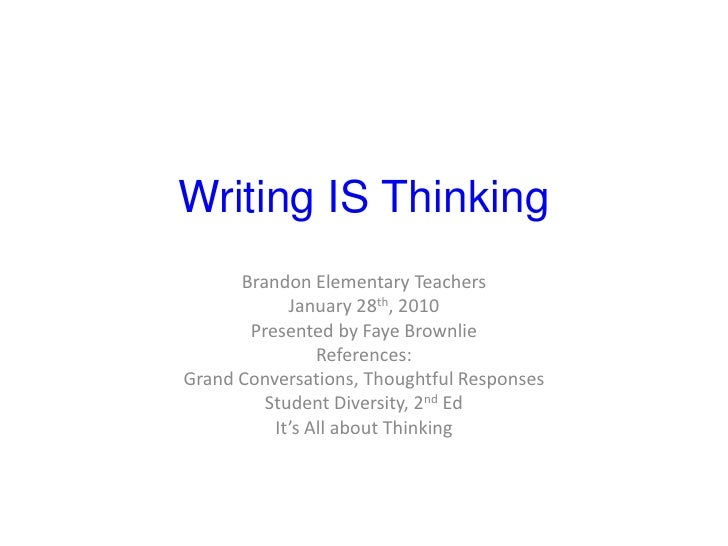 Writing IS Thinking<br />Brandon Elementary Teachers<br />January 28th, 2010<br />Presented by Faye Brownlie<br />Referenc...