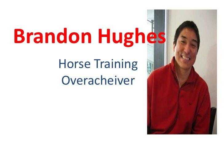 Brandon Hughes    Horse Training    Overacheiver