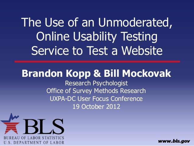 The Use of an Unmoderated,  Online Usability Testing Service to Test a WebsiteBrandon Kopp & Bill Mockovak           Resea...