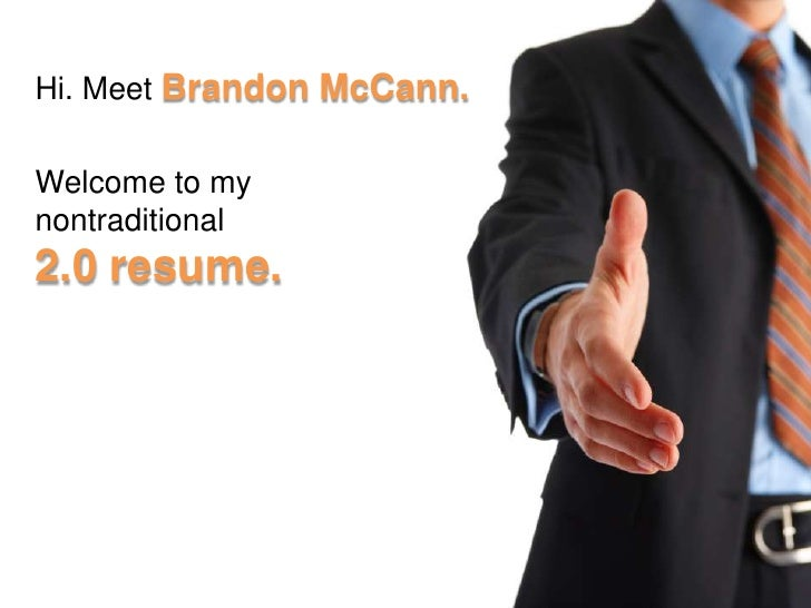 Hi. Meet Brandon McCann.Welcome to mynontraditional2.0 resume.