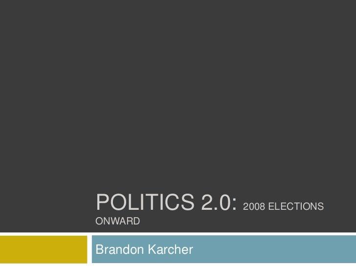 Politics 2.0: 2008 elections onward<br />Brandon Karcher<br />