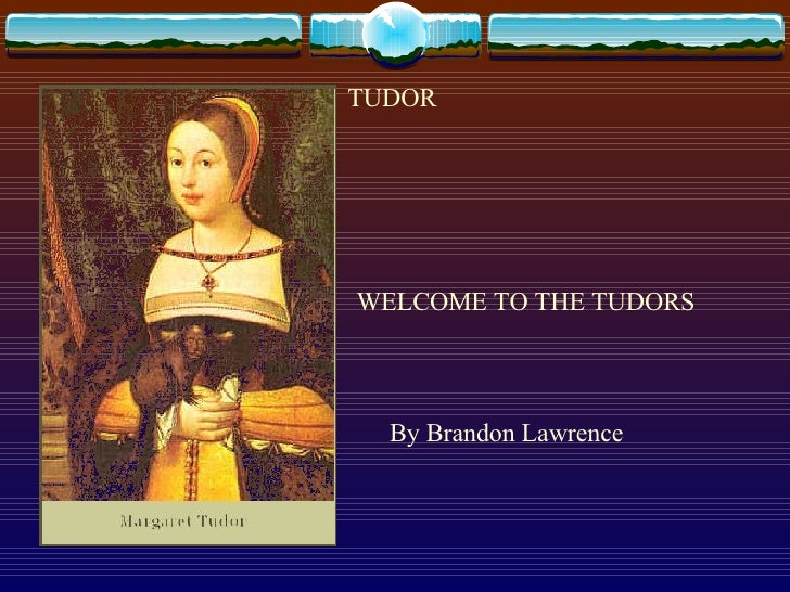 TUDOR WELCOME TO THE TUDORS By Brandon Lawrence