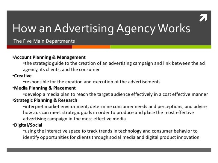 five main categories of an advertising Before you get into the advertising business, you need to know the basic mechanics of how an advertising agency works agencies vary greatly in size and shape, but most follow and tried and tested structure that works well, whether they employ a dozen people, or several hundred.