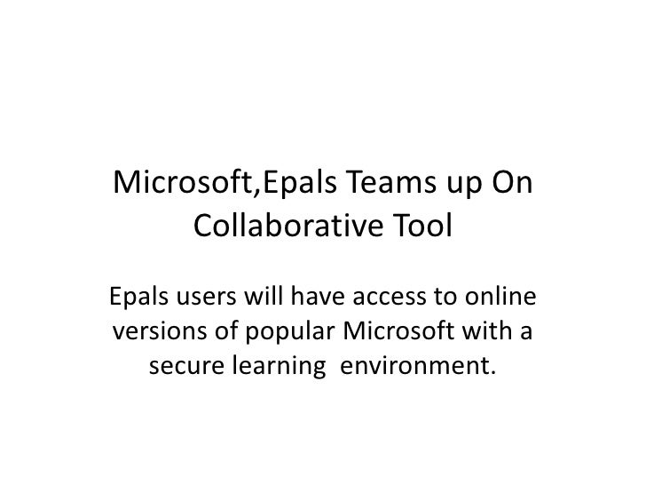 Microsoft,Epals Teams up On Collaborative Tool<br />Epals users will have access to online versions of popular Microsoft w...