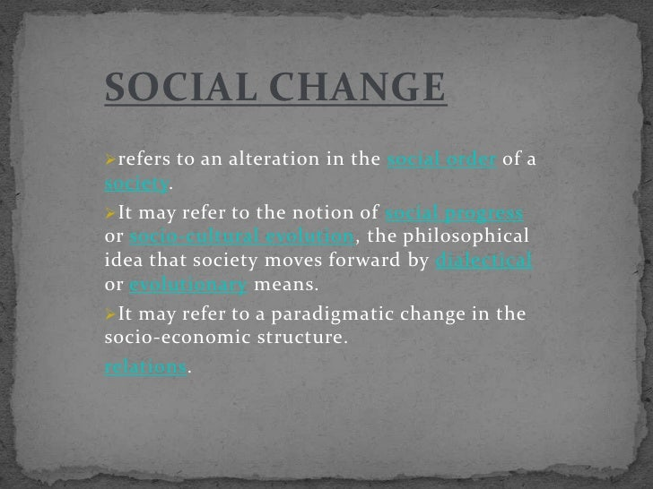 SOCIAL CHANGE<br /><ul><li>refers to an alteration in the social orderof a society.
