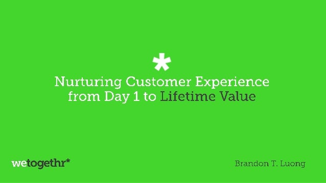 Nurturing Customer Experience from Day 1 to Lifetime Value