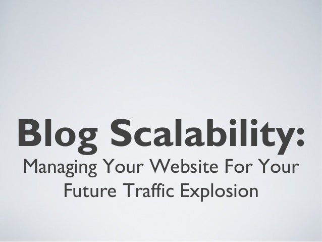 Blog Scalability: Managing Your Website For Your Future Traffic Explosion