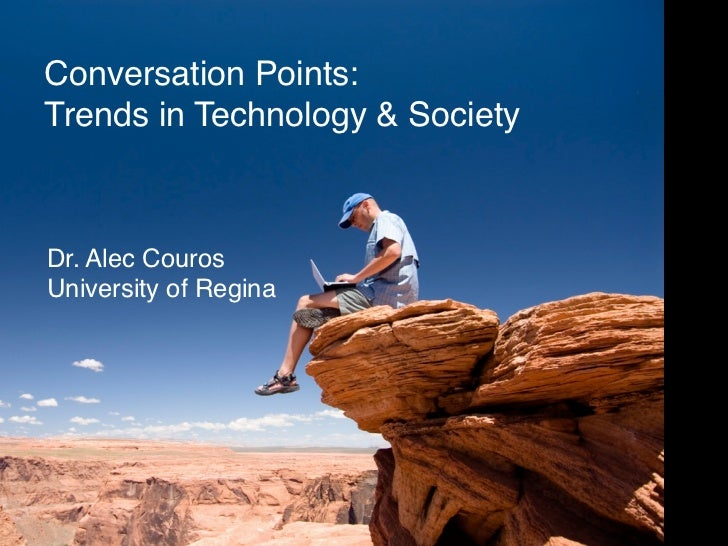 Conversation Points: Trends in Technology & Society    Dr. Alec Couros University of Regina