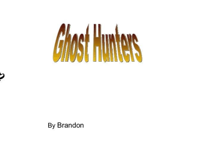 Ghost Hunters  By  Brandon